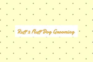 Ruff 2 Fluff Dog Grooming